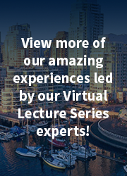 View more of our amazing experiences led by our Virtual Lecture Series experts
